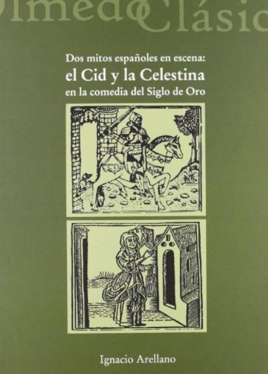 Dos mitos españoles en escena: el Cid y la Celestina en la comedia del Siglo de Oro