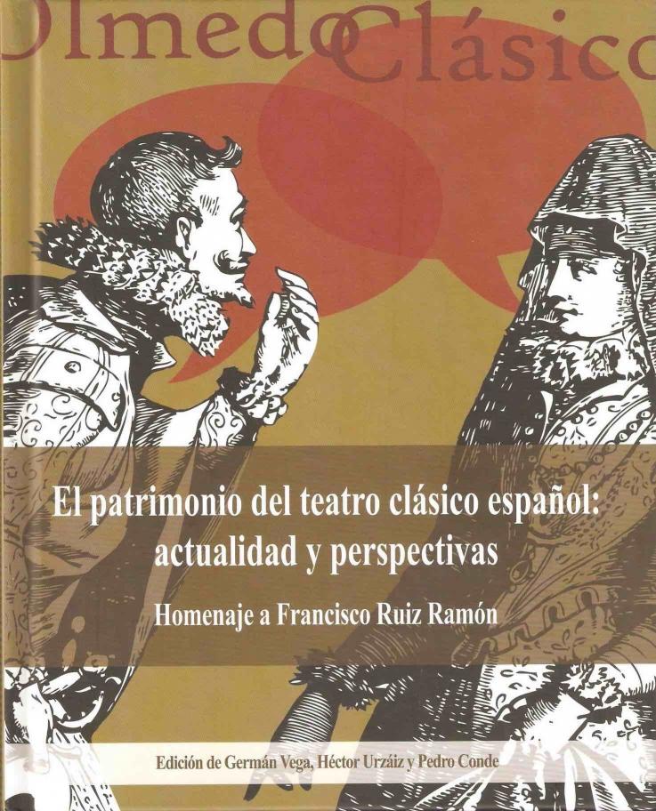 El patrimonio del teatro clásico español: actualidad y perspectivas. Homenaje a Francisco Ruiz Ramón
